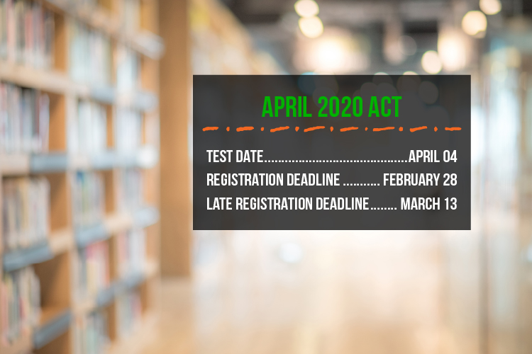 The registration deadline for the April 4 ACT is February 28