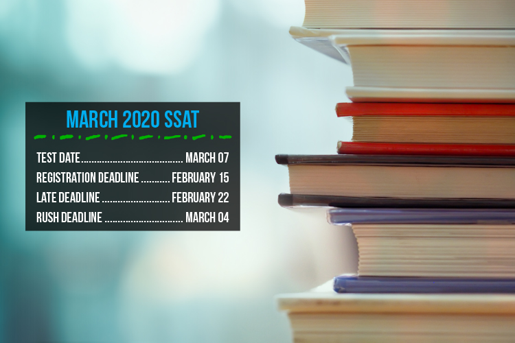 The registration deadline for the March 7 SSAT is February 15